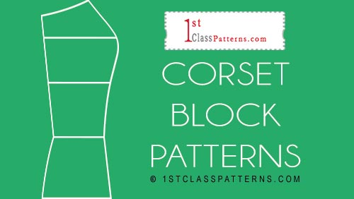 1st Class Patterns - digital corset block patterns to create your styles.
